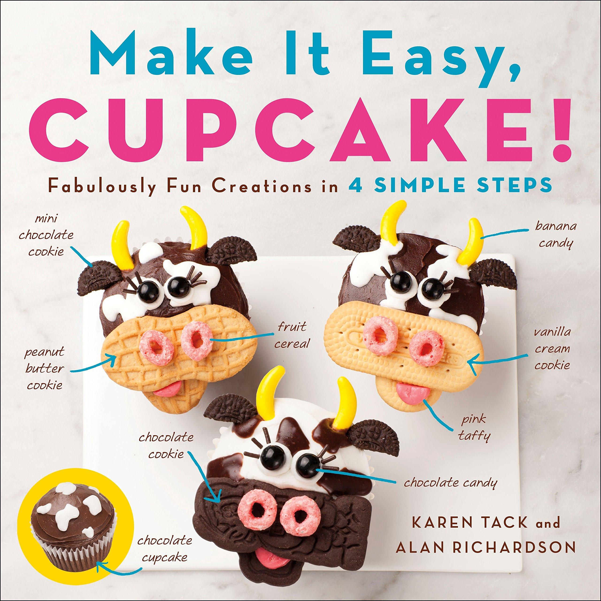 Make It Easy, Cupcake!: Fabulously Fun Creations in 4 Simple Steps: Alan  Richardson, Karen Tack: 9781250139399: Amazon.com: Books