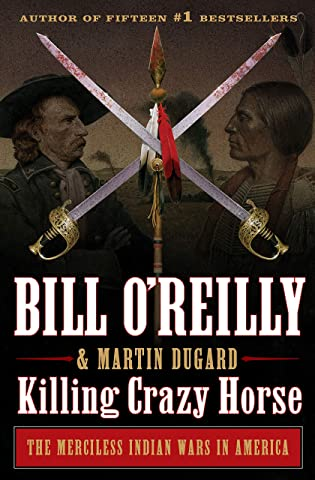 Killing Crazy Horse: The Merciless Indian Wars in America (Bill O'Reilly's Killing Series)