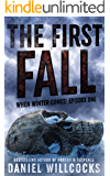 The First Fall: Book 1 of the apocalyptic horror serial (When Winter Comes)