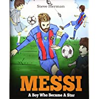 Messi: A Boy Who Became A Star. Inspiring children book about Lionel Messi - one...