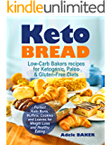 Keto Bread: Low-Carb Bakers recipes for Ketogenic, Paleo, & Gluten-Free Diets. Perfect Keto Buns, Muffins, Cookies and Loaves for Weight Loss and Healthy Eating
