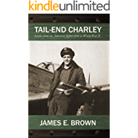 Tail-End Charley: Stories from an American fighter pilot in World War II