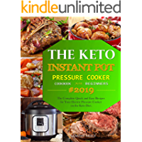 The Keto Instant Pot Pressure Cooker Cookbook For Beginners: The Complete Quick and Easy Recipes for Your Electric Pressure Cooker on the Keto Diet.