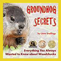 Groundhog Secrets: Everything You Always Wanted to Know about Woodchucks (Margot the Groundhog and her North American…