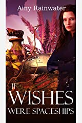 If Wishes Were Spaceships Kindle Edition