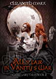 All's Fair in Vanity's War: Deadly Fairy Tales, Book 2
