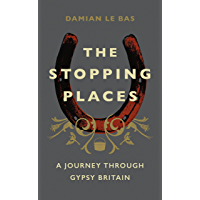 The Stopping Places: A Journey Through Gypsy Britain