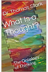 What Is a Thought?: The Ontology of Thinking (The Truth Series Book 2) Kindle Edition