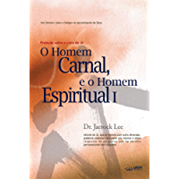 O Homem Carnal e o Homem Espiritual I : Man of Flesh, Man of Spirit Ⅰ(Portuguese Edition)