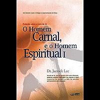 O Homem Carnal e o Homem Espiritual I : Man of Flesh, Man of Spirit Ⅰ(Portuguese Edition)