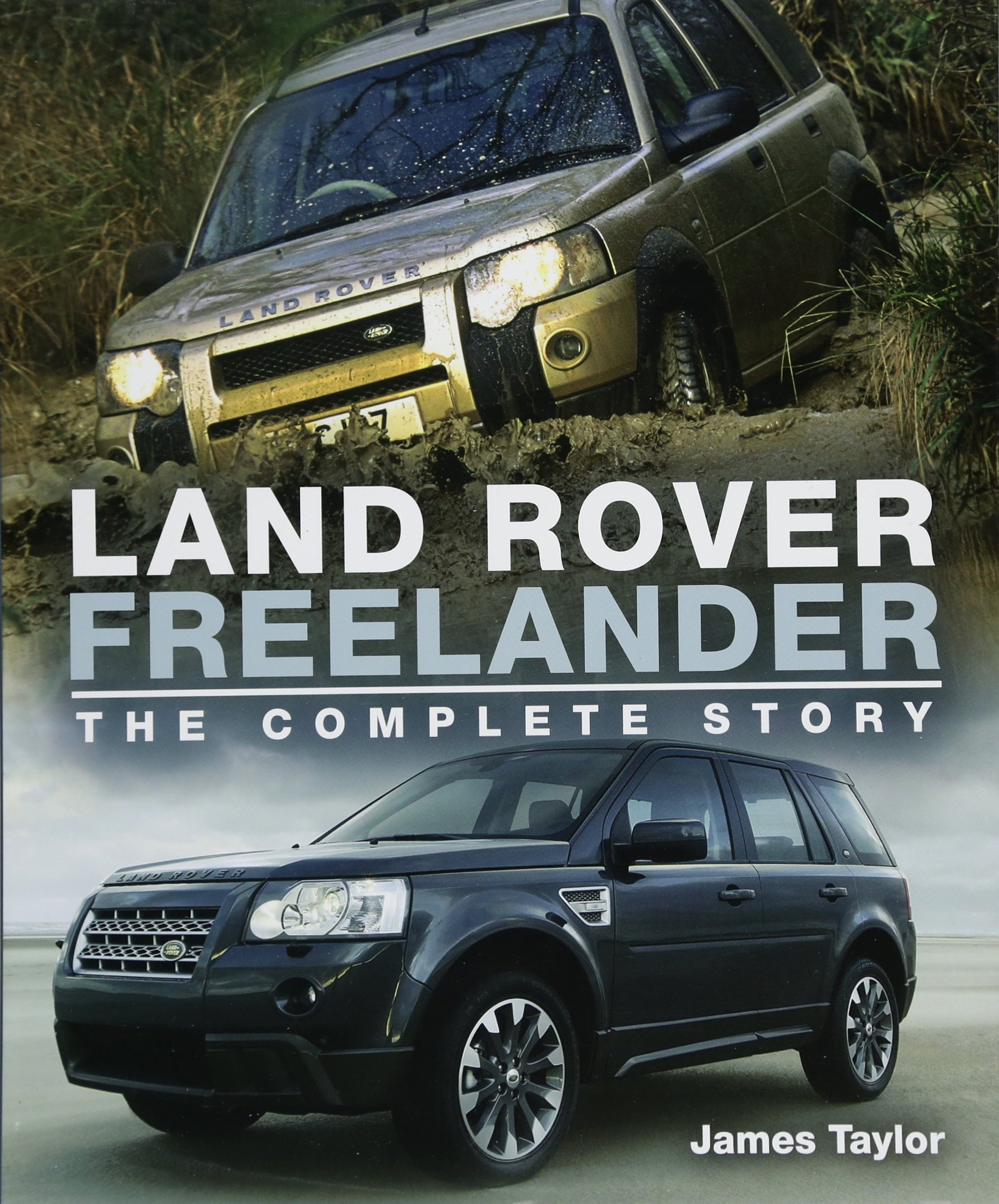 Land Rover Freelander: The Complete Story (Crowood Autoclassics):  Amazon.co.uk: James Taylor: 9781785003264: Books