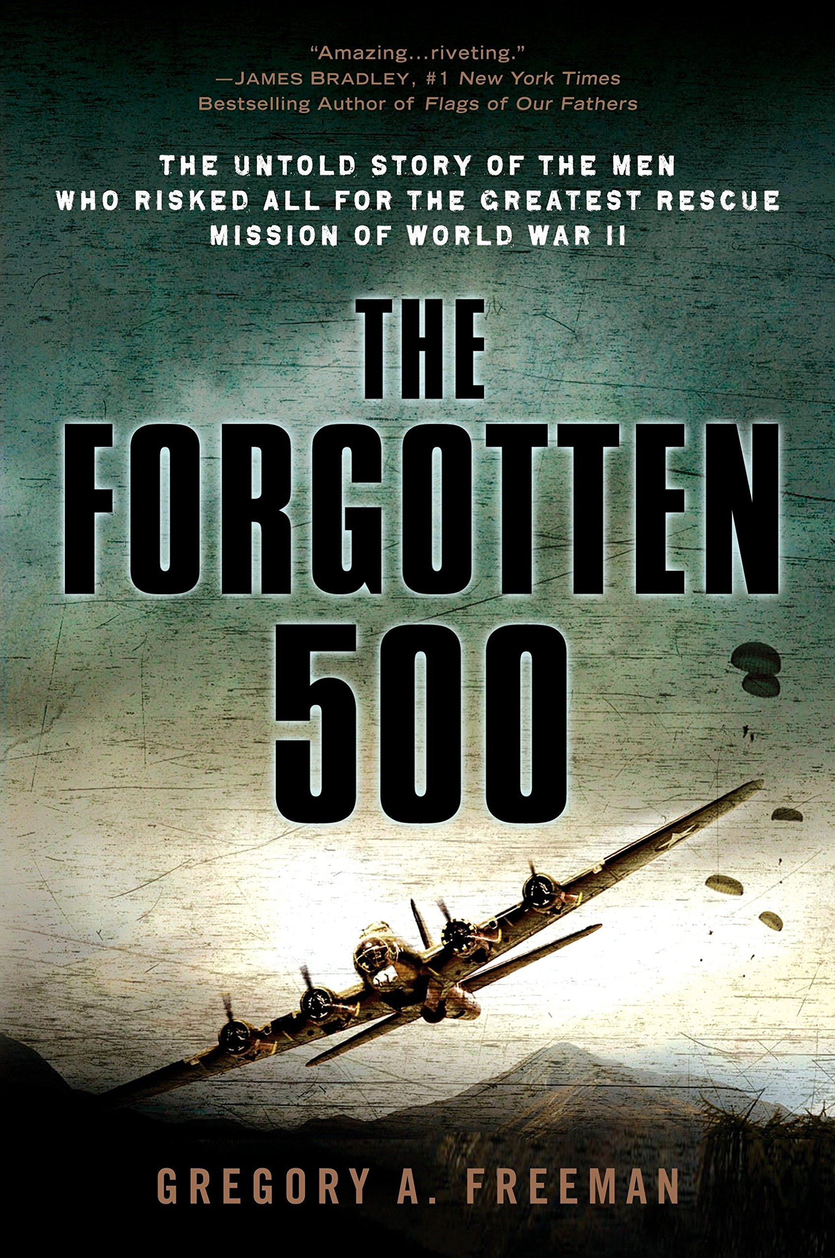 Read Online The Forgotten 500: The Untold Story of the Men Who Risked All for the Greatest Rescue Mission of World War II pdf
