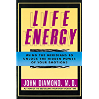 Life Energy: Using the Meridians to Unlock the Hidden Power of Your Emotions (English Edition)