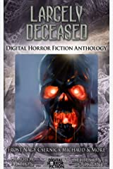 Largely Deceased: Digital Horror Fiction Anthology (Digital Horror Fiction Short Stories Series One Book 1) Kindle Edition
