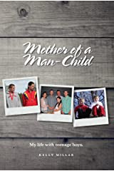 Mother of a Man-Child: My life with teenage boys Kindle Edition