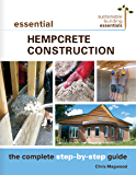 Essential Hempcrete Construction: The Complete Step-by-Step Guide (Sustainable Building Essentials Series Book 1)