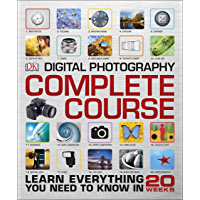 Digital Photography Complete Course: Learn Everything You Need to Know in 20 Weeks book cover