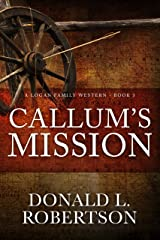 Callum's Mission: A Logan Family Western - Book 3 Kindle Edition