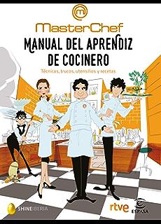 Manual del aprendiz de cocinero: Técnicas, trucos, utensilios y recetas