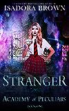 Stranger : A Paranormal Academy Romance (Academy of the Peculiars Saga Book 1)