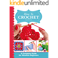 How To Crochet:  A Complete Guide for Absolute Beginners (English Edition)