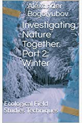 Investigating Nature Together. Part 2: Winter: Ecological Field Studies Techniques Kindle Edition