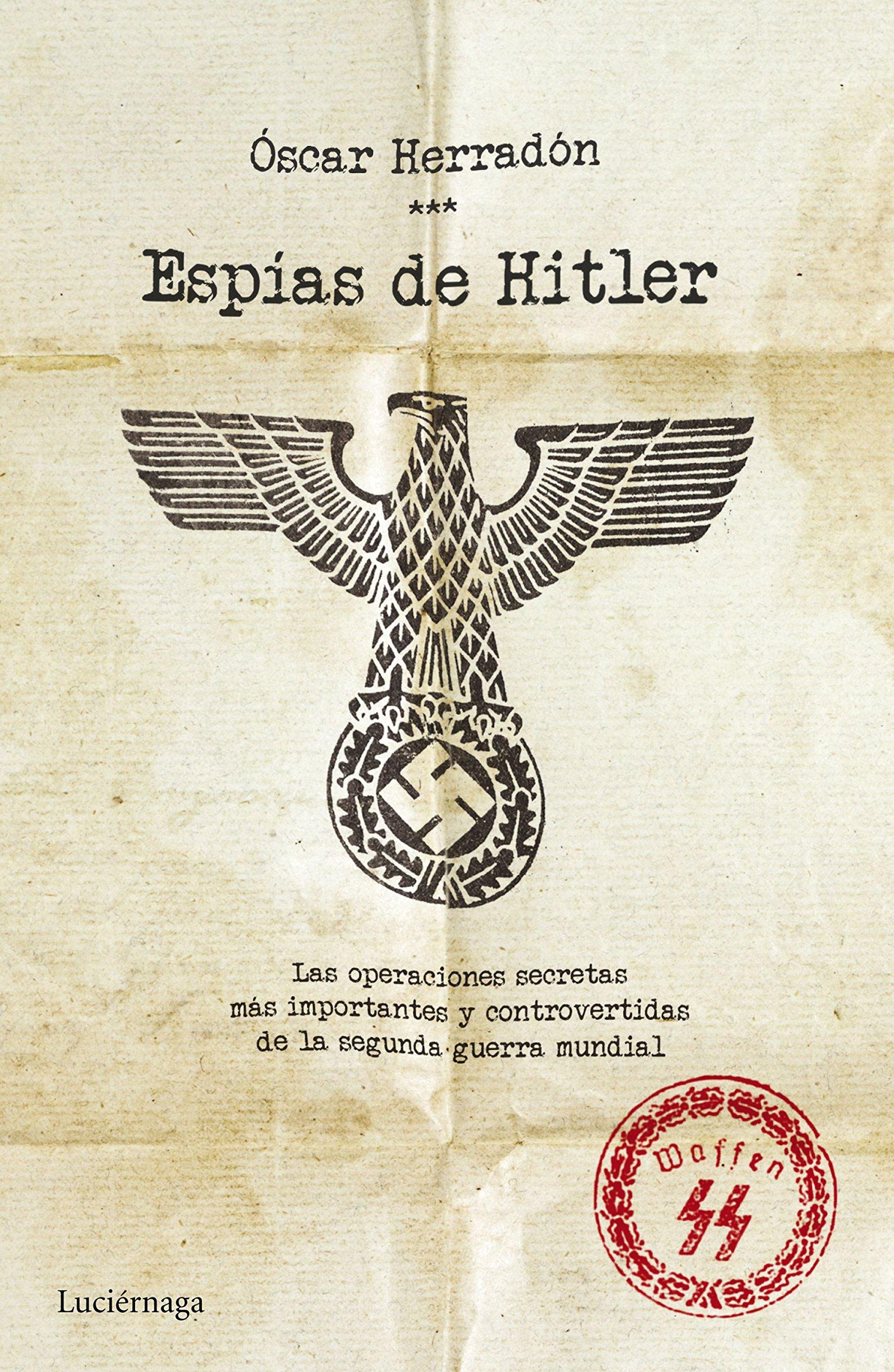 Espías de Hitler: Las operaciones de espionaje más importantes y controvertidas de la segunda guerra mundial ENIGMAS Y CONSPIRACIONES: Amazon.es: Óscar ...