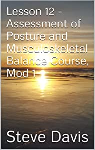 Lesson 12 - Assessment of Posture and Musculoskeletal Balance Course, Mod 1 (Present Moment Program Book 13)