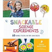 Snackable Science Experiments: 60 Edible Tests to Try and Taste
