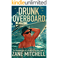 Drunk Overboard: The Misadventures of a Drunk in Paradise: Book 6