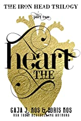 The Heart (The Iron Head Trilogy, Part Two) Kindle Edition