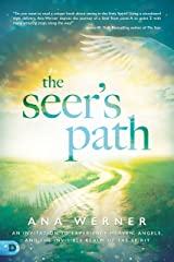 The Seer's Path: An Invitation to Experience Heaven, Angels, and the Invisible Realm of the Spirit Kindle Edition