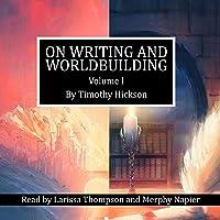 On Writing and Worldbuilding - Volume I