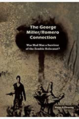 The Miller/Romero Connection: Was Mad Max a survivor of the Zombie Holocaust? Kindle Edition