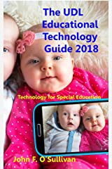 The UDL Educational Technology Guide 2018: Technology for Special Education Kindle Edition
