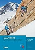 L'alpinisme : Des premiers pas aux grandes ascensions