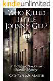 Who Killed Little Johnny Gill?: A Victorian True Crime Murder Mystery (English Edition)