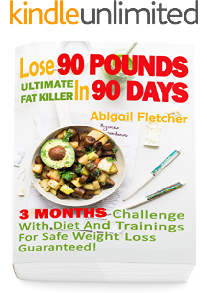 Lose 90 Pounds In 90 Days Three Months Challenge With Diet And Trainings For Safe Weight Loss Guaranteed Kindle Edition By Fletcher Abigail Health Fitness Dieting Kindle Ebooks Amazon Com