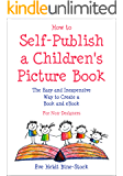 How to Self-Publish a Children's Picture Book: The Easy and Inexpensive Way to Create a Book and eBook: For Non-Designers