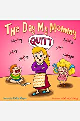 THE DAY MY MOMMY QUIT!  Children's Funny Rhyming Picture book for beginner readers age 2-8: Bedtime stories, preschool books (Laughing Mommy Series-(Beginner Readers Picture Books) 1) Kindle Edition