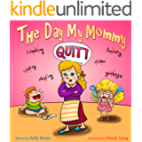 Children's Book:THE DAY MY MOMMY QUIT!  (Funny Rhyming Picture book about a family who learn a lesson, Picture Books, Preschool Books, Ages 3-5, Kids book, ... Readers Picture Books) 1) (English Edition)