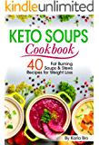 Keto Soups Cookbook: 40 Fat Burning Soups and Stews Recipes for Weight Loss