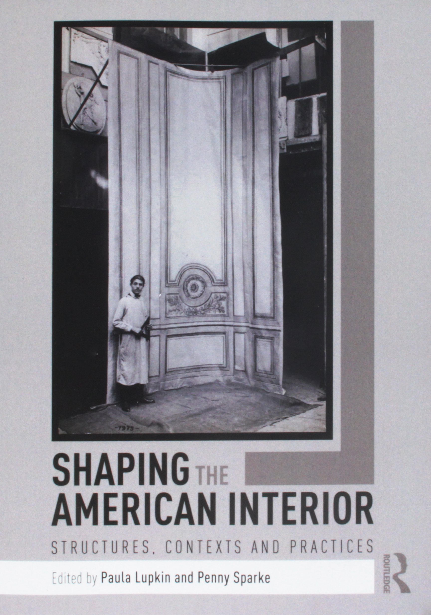 Shaping the American Interior: Structures, Contexts and Practices
