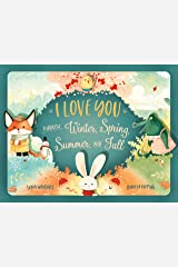 I Love You Through Winter, Spring, Summer, and Fall: A Heartwarming Poem About a Parent's Unconditional Love Kindle Edition