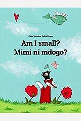 Am I small? Mimi ni mdogo?: Children's Picture Book English-Swahili (Bilingual Edition) (World Children's Book) Kindle Edition