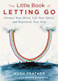 The Little Book of Letting Go: Cleanse your Mind, Lift your Spirit, and Replenish your Soul