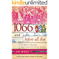 1066 and Before All That: The Battle of Hastings, Anglo-Saxon and Norman England: A Very, Very Short History of England (English Edition)