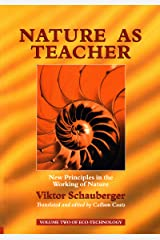 Nature as Teacher – New Principles in the Working of Nature: Volume 2 of Renowned Environmentalist Viktor Schauberger's Eco-Technology Series (Ecotechnology) Kindle Edition