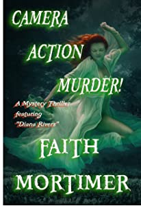 """Camera...Action...Murder!: A Mystery Thriller featuring """"Diana Rivers"""" (The Diana Rivers Mysteries Book 4)"""