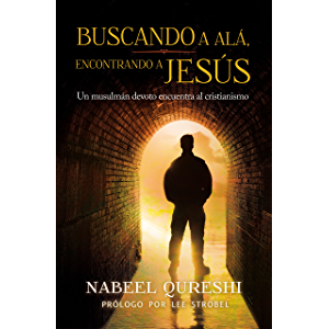 Buscando a Alá encontrando a Jesús: Un musulmán devoto encuentra al cristianismo (Spanish Edition)